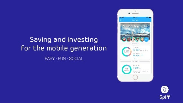 Saving and investing  for the mobile generation EASY - FUN - SOCIAL
