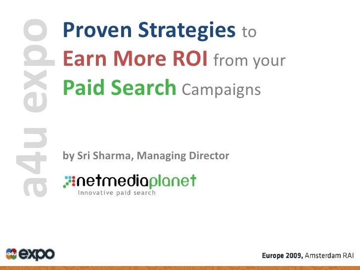 Proven Strategies  to  Earn More ROI   from your  Paid Search   Campaigns a4u expo by Sri Sharma, Managing Director
