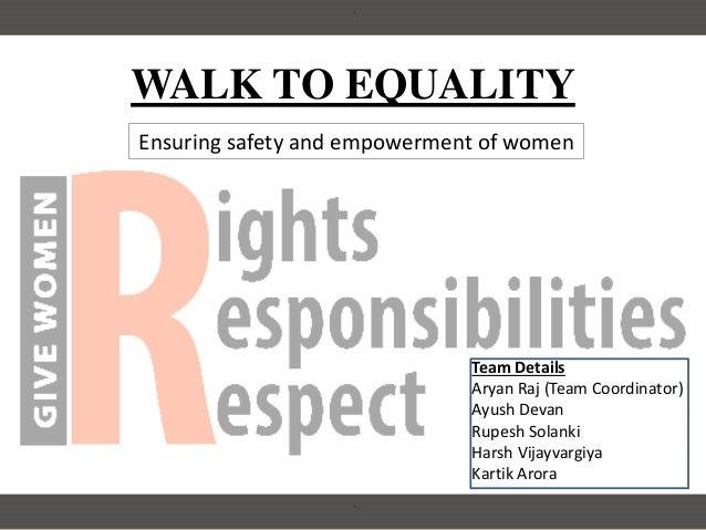 WALK TO EQUALITY Team Details Aryan Raj (Team Coordinator) Ayush Devan Rupesh Solanki Harsh Vijayvargiya Kartik Arora Ensu...
