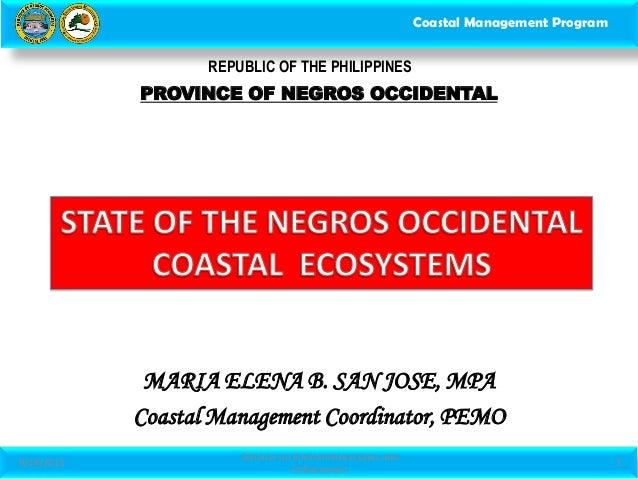 Coastal Management Program MARIA ELENA B. SAN JOSE, MPA Coastal Management Coordinator, PEMO PROVINCE OF NEGROS OCCIDENTAL...