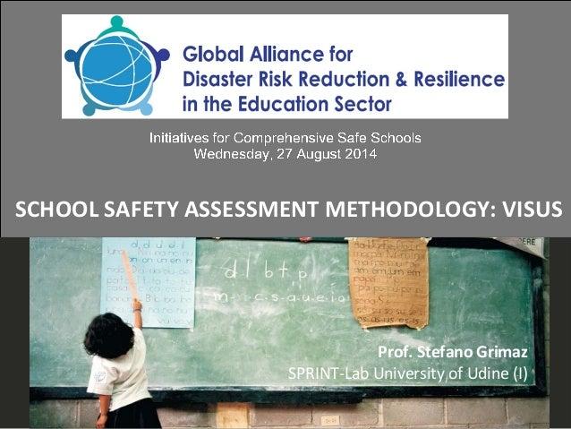 SCHOOL SAFETY ASSESSMENT METHODOLOGY: VISUS Prof. Stefano Grimaz SPRINT-Lab University of Udine (I)