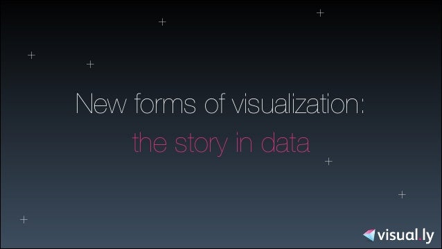 + +  +  +  New forms of visualization: the story in data + + +