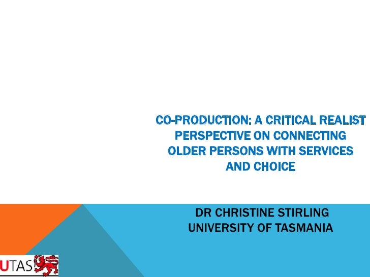 CO-PRODUCTION: A CRITICAL REALIST   PERSPECTIVE ON CONNECTING  OLDER PERSONS WITH SERVICES          AND CHOICE      DR CHR...
