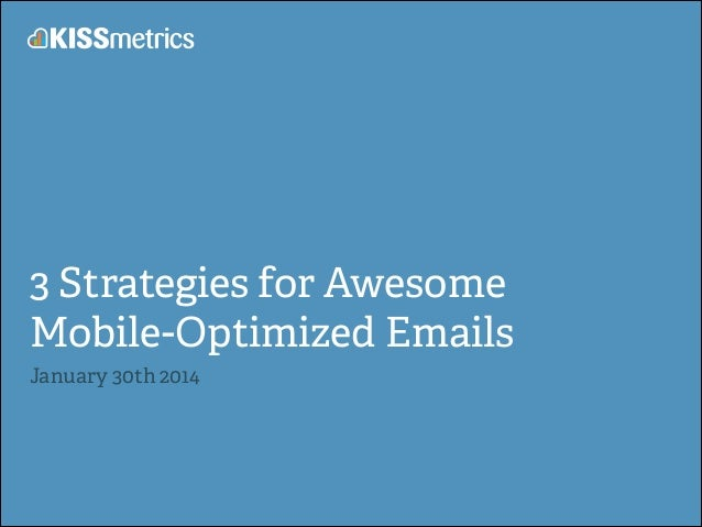 3 Strategies for Awesome Mobile-Optimized Emails January 30th 2014