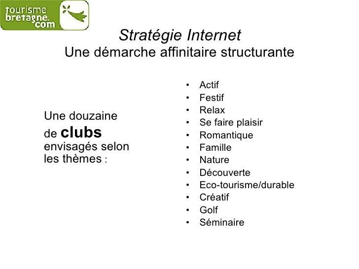 Stratégie Internet Une démarche affinitaire structurante <ul><li>Une douzaine  </li></ul><ul><li>de  clubs  envisagés selo...