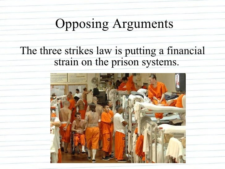 three strike law essay Three strike law cj322 criminal justice in the 21st century january 30, 2011 criminal justice the consequences of the three strike law are causing a strain.