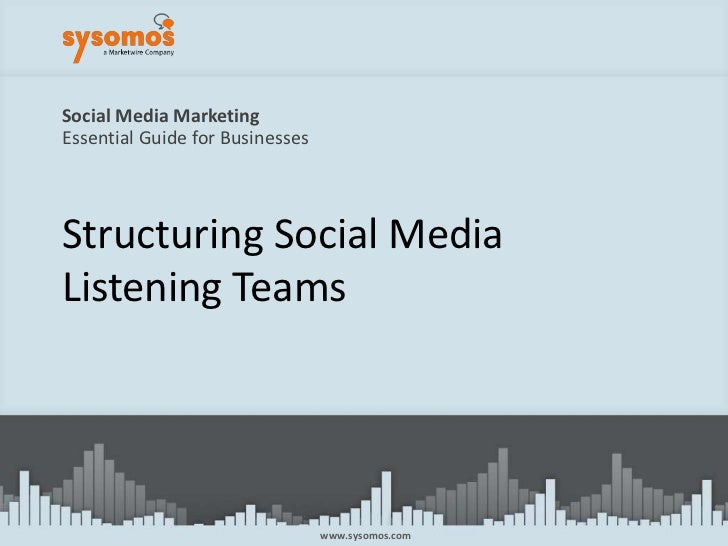 Social Media MarketingEssential Guide for Businesses<br />Structuring Social MediaListening Teams<br />www.sysomos.com<br />