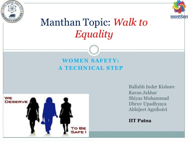 WOMEN SAFETY: A TECHNICAL STEP Manthan Topic: Walk to Equality Ballabh Inder Kishore Karan Jakhar Shiyas Muhammad Dhruv Up...
