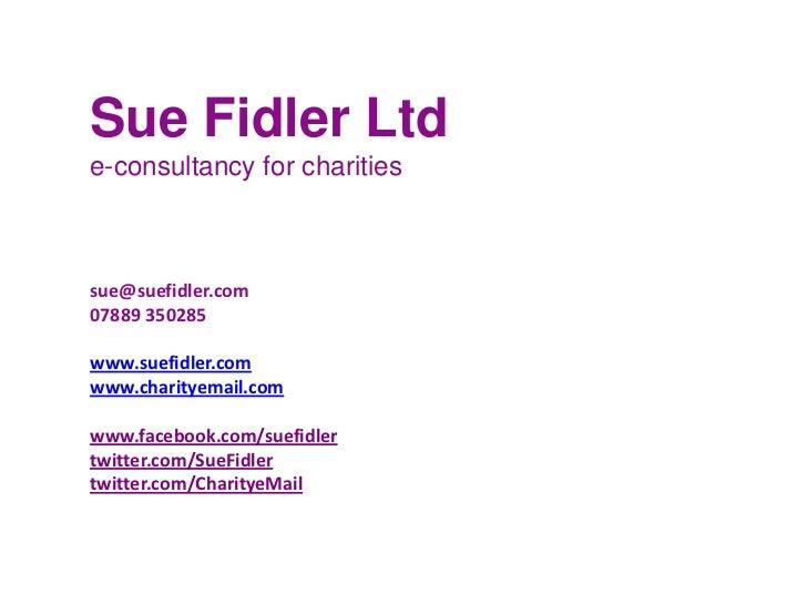 Sue Fidler Ltde-consultancy for charities<br />sue@suefidler.com<br />07889 350285<br />www.suefidler.com<br />www.charity...