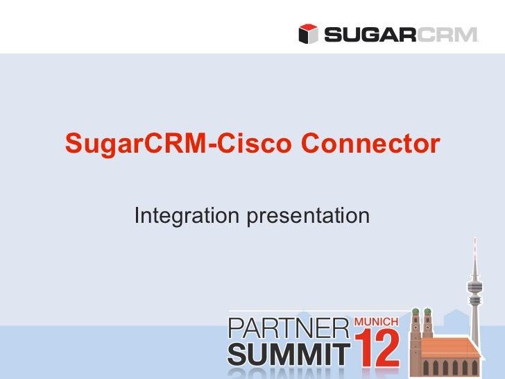 SugarCRM-Cisco Connector    Integration presentation