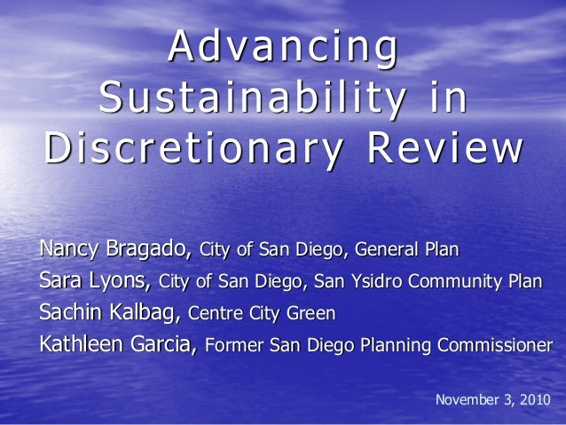 Advancing Sustainability in Discretionary Review Nancy Bragado, City of San Diego, General Plan Sara Lyons, City of San Di...