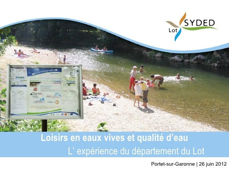 Loisirs en eaux vives et qualité d'eau       L' expérience du département du Lot                            Portet-sur-Gar...