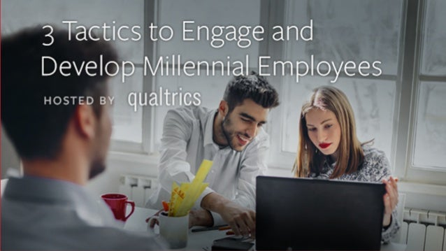 TODAY'S WEBINAR 3 Tactics to Engage and Develop Millennial Employees SM