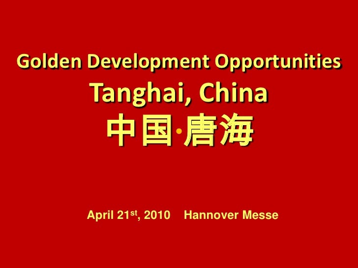 Golden Development Opportunities <br />Tanghai, China<br />中国 唐海<br />April 21st, 2010    Hannover Messe <br />