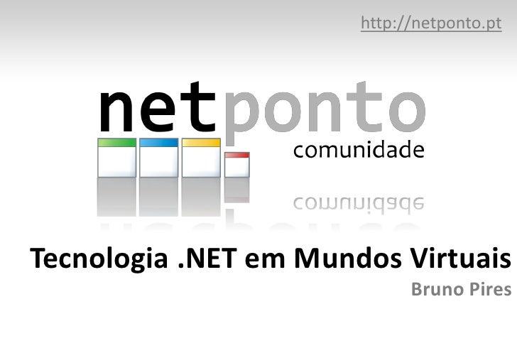 http://netponto.pt<br />Tecnologia .NET em Mundos VirtuaisBruno Pires<br />