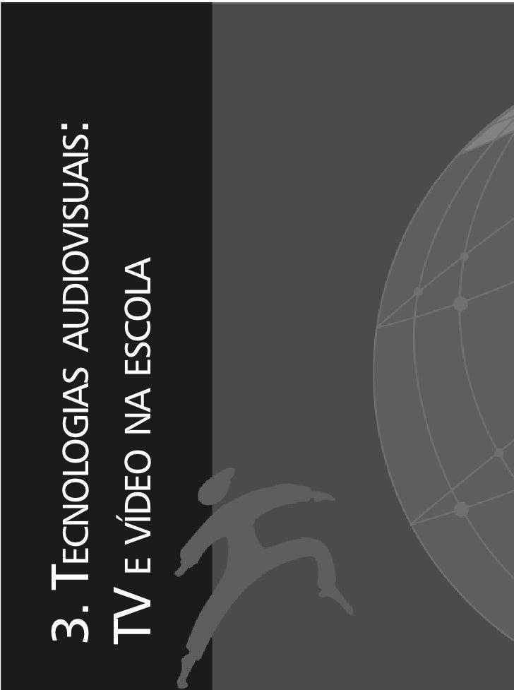 3. TECNOLOGIAS AUDIOVISUAIS:TV E VÍDEO NA ESCOLA