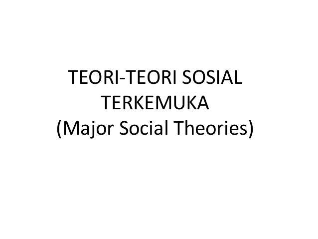 TEORI-TEORI SOSIAL    TERKEMUKA(Major Social Theories)