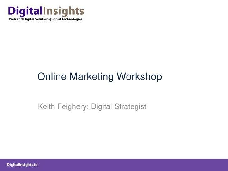 Online Marketing Workshop<br />Keith Feighery: Digital Strategist<br />