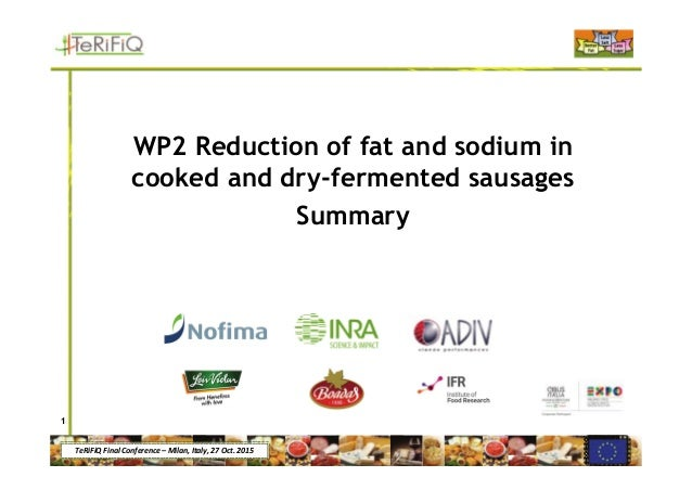 TeRiFiQ Final Conference – Milan, Italy, 27 Oct. 2015 WP2 Reduction of fat and sodium in cooked and dry-fermented sausages...