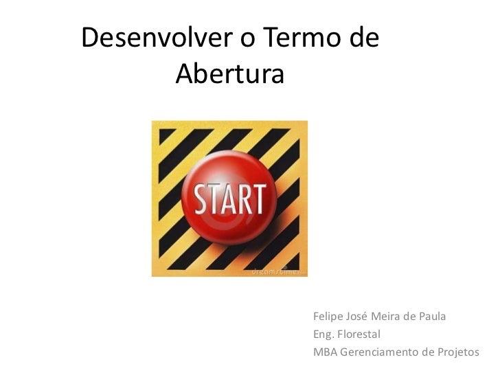 Desenvolver o Termo de      Abertura                 Felipe José Meira de Paula                 Eng. Florestal            ...