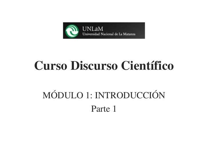 Curso Discurso Científico MÓDULO 1: INTRODUCCIÓN         Parte 1