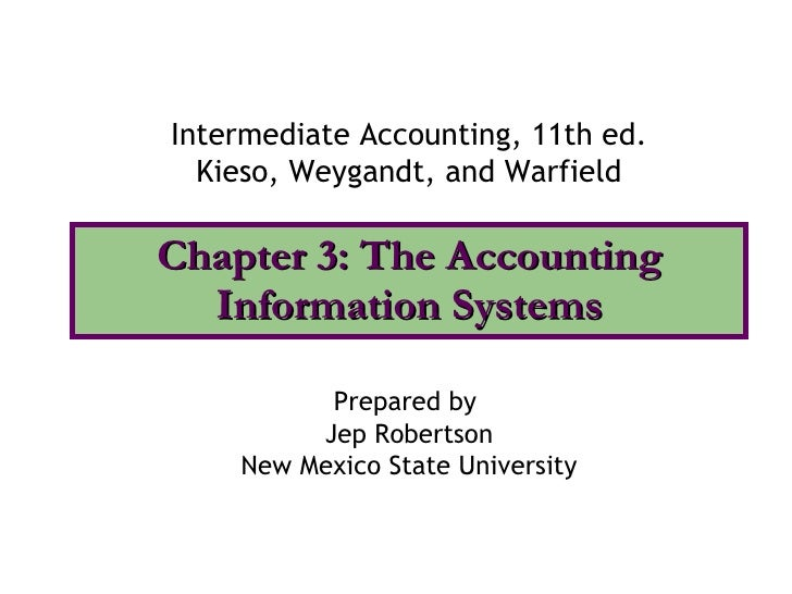 Chapter 3: The Accounting Information Systems Intermediate Accounting, 11th ed. Kieso, Weygandt, and Warfield Prepared by ...