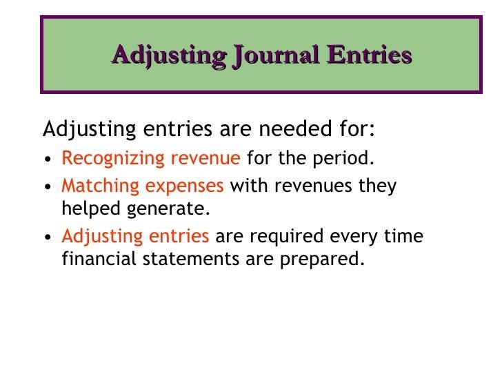 <ul><li>Adjusting entries are needed for: </li></ul><ul><li>Recognizing revenue  for the period. </li></ul><ul><li>Matchin...