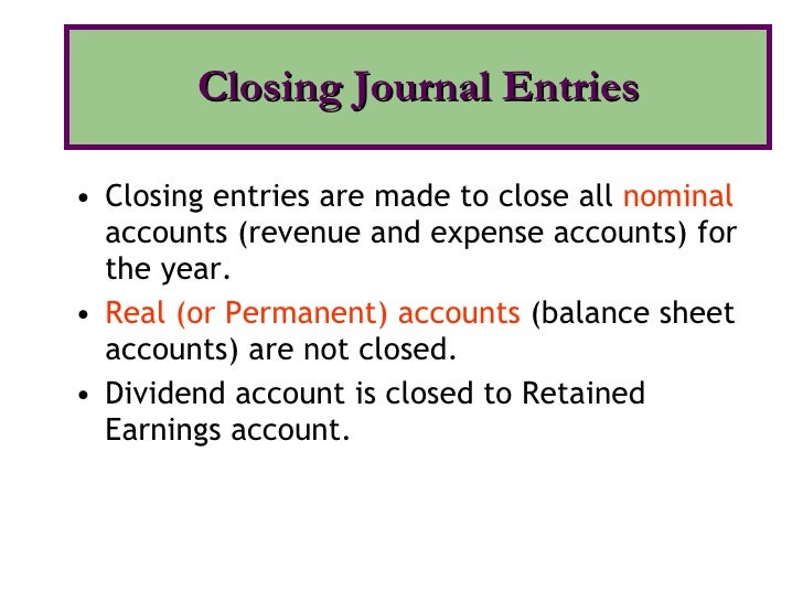 <ul><li>Closing entries are made to close all  nominal  accounts (revenue and expense accounts) for the year. </li></ul><u...