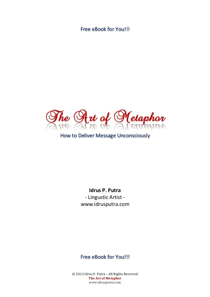 Free eBook for You!!!The Art of Metaphor  How to Deliver Message Unconsciously              Idrus P. Putra            - Li...