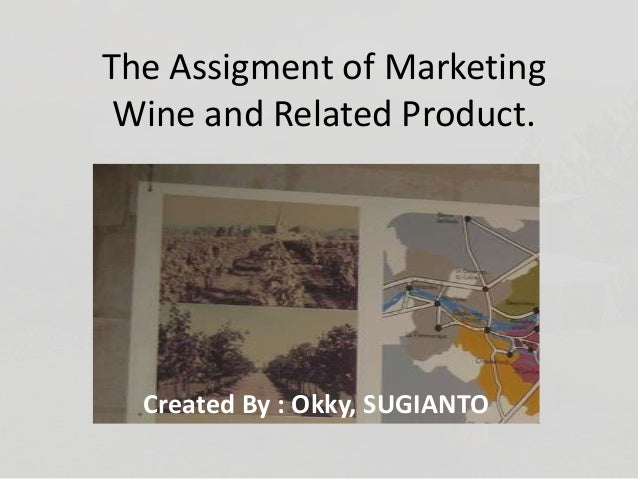 The Assigment of Marketing Wine and Related Product.  Created By : Okky, SUGIANTO