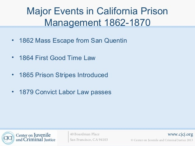 Major Events in California Prison       Management 1862-1870• 1862 Mass Escape from San Quentin• 1864 First Good Time Law•...