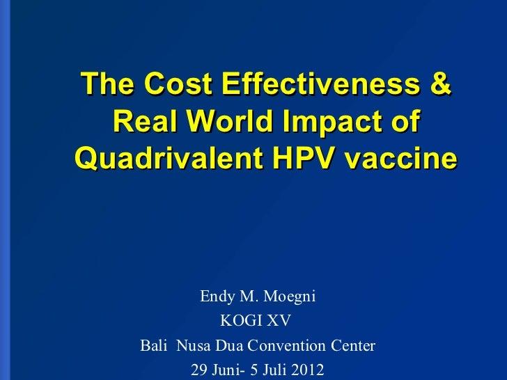 The Cost Effectiveness &  Real World Impact ofQuadrivalent HPV vaccine           Endy M. Moegni              KOGI XV    Ba...