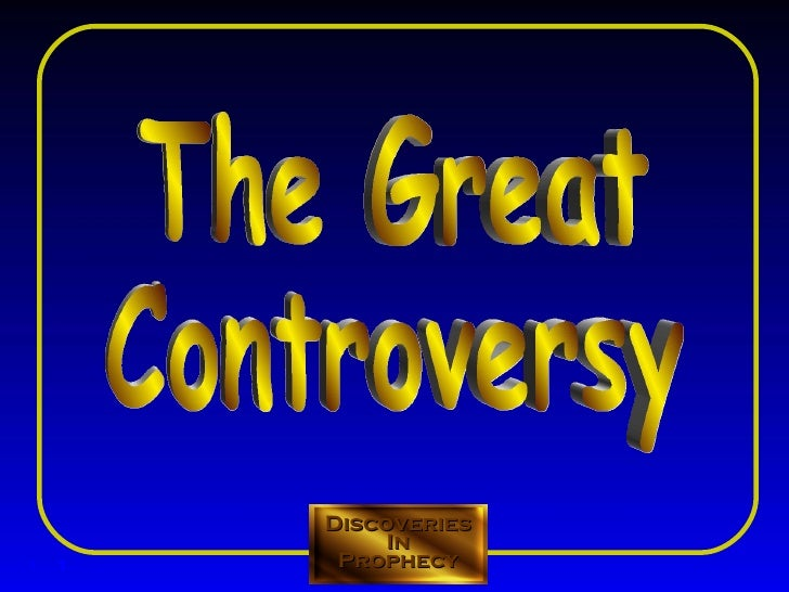 The Great Controversy Discoveries In Prophecy T T