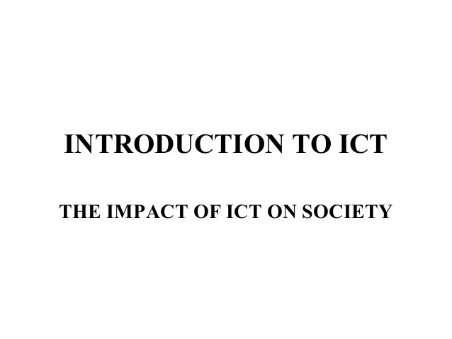 INTRODUCTION TO ICTTHE IMPACT OF ICT ON SOCIETY