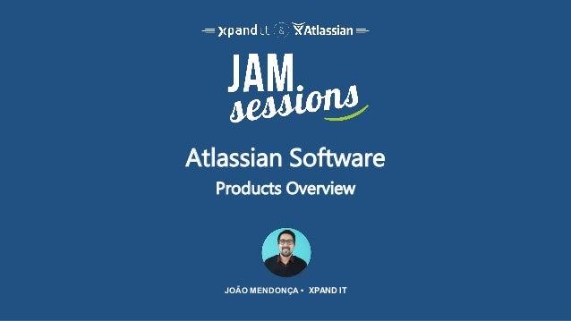 Atlassian Software Products Overview JOÃO MENDONÇA • XPAND IT