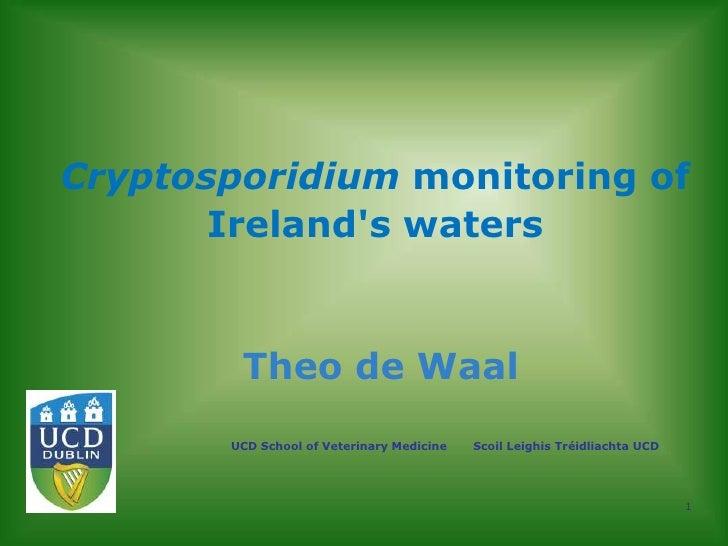 Cryptosporidium monitoring of       Irelands waters        Theo de Waal       UCD School of Veterinary Medicine   Scoil Le...