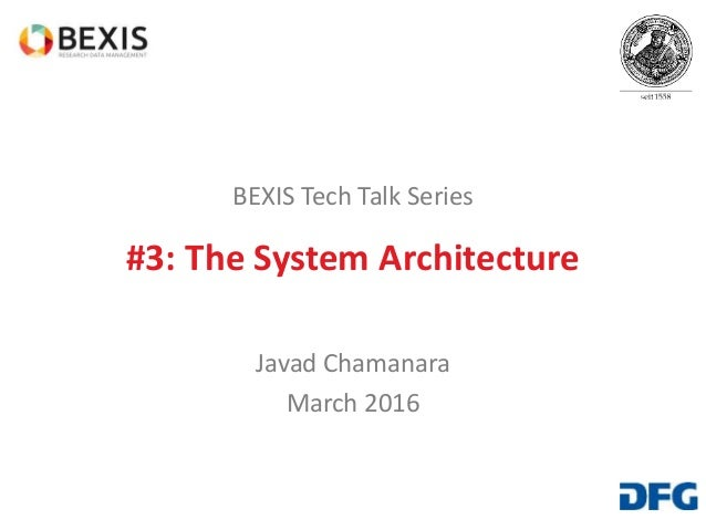 BEXIS Tech Talk Series #3: The System Architecture Javad Chamanara March 2016