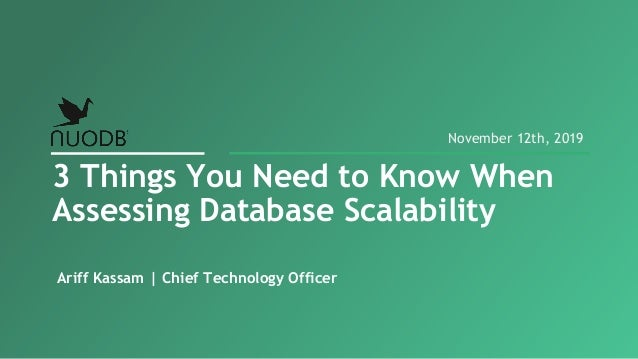 Ariff Kassam | Chief Technology Officer 3 Things You Need to Know When Assessing Database Scalability November 12th, 2019