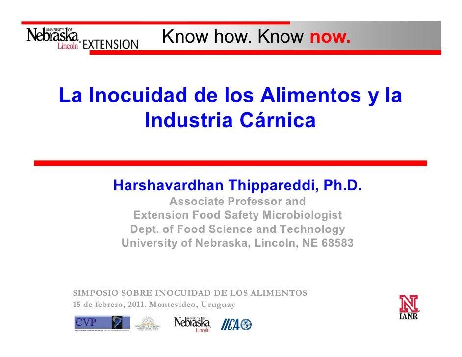 Know how. Know now.La Inocuidad de los Alimentos y la        Industria Cárnica        Harshavardhan Thippareddi, Ph.D.    ...