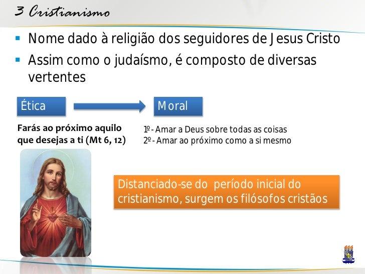 3 Cristianismo  Nome dado à religião dos seguidores de Jesus Cristo  Assim como o judaísmo, é composto de diversas   ver...