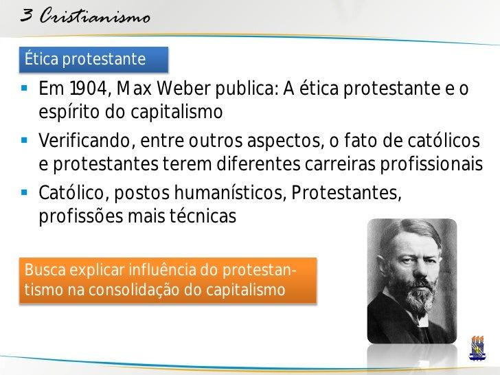 3 Cristianismo Ética protestante  Em 1904, Max Weber publica: A ética protestante e o   espírito do capitalismo  Verific...