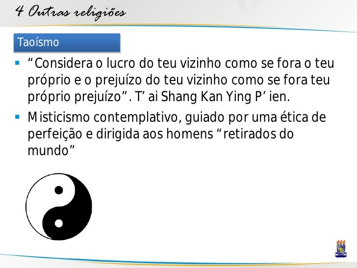 """4 Outras religiões Taoísmo  """"Considera o lucro do teu vizinho como se fora o teu   próprio e o prejuízo do teu vizinho co..."""