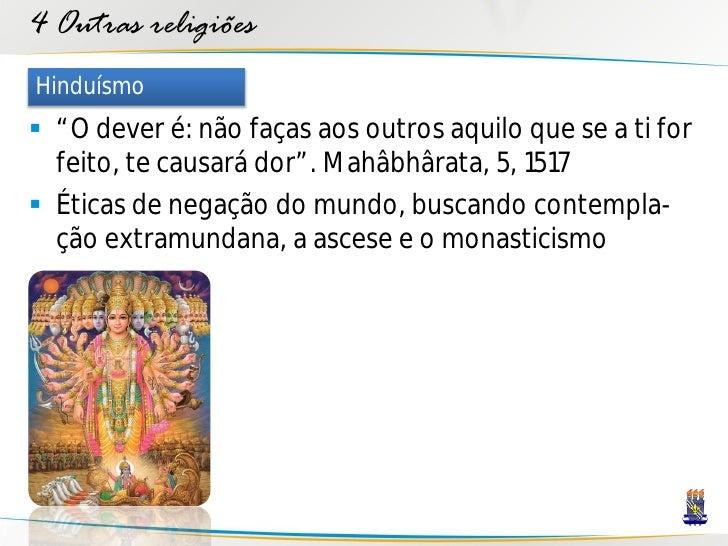 """4 Outras religiões Hinduísmo  """"O dever é: não faças aos outros aquilo que se a ti for   feito, te causará dor"""". Mahâbhâra..."""