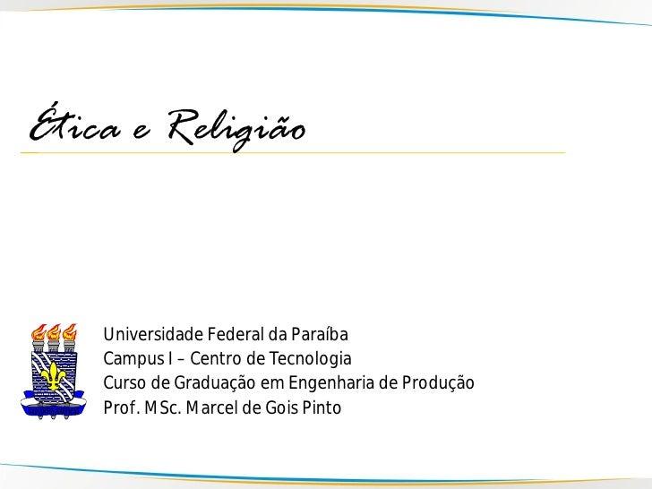 Ética e Religião        Universidade Federal da Paraíba     Campus I – Centro de Tecnologia     Curso de Graduação em Enge...