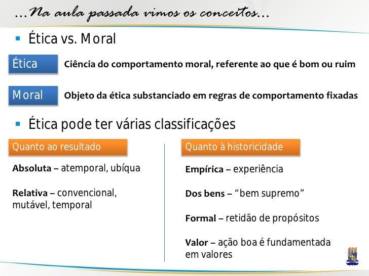 ...Na aula passada vimos os conceitos...  Ética vs. Moral Ética      Ciência do comportamento moral, referente ao que é b...