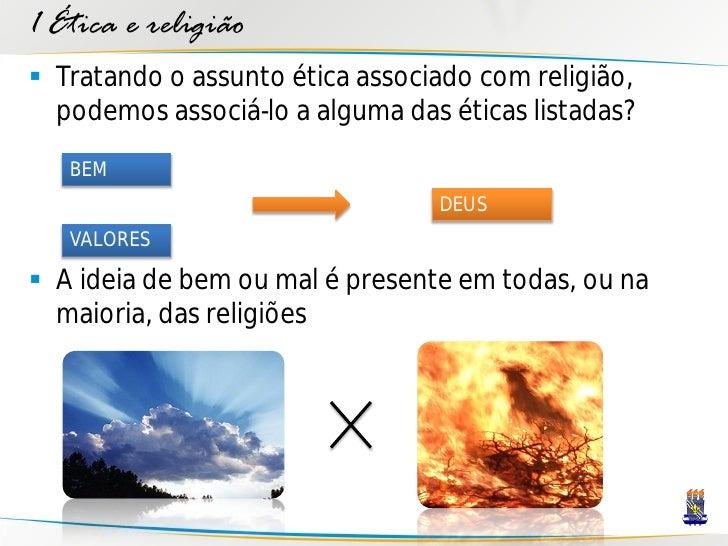 1 Ética e religião  Tratando o assunto ética associado com religião,   podemos associá-lo a alguma das éticas listadas?  ...