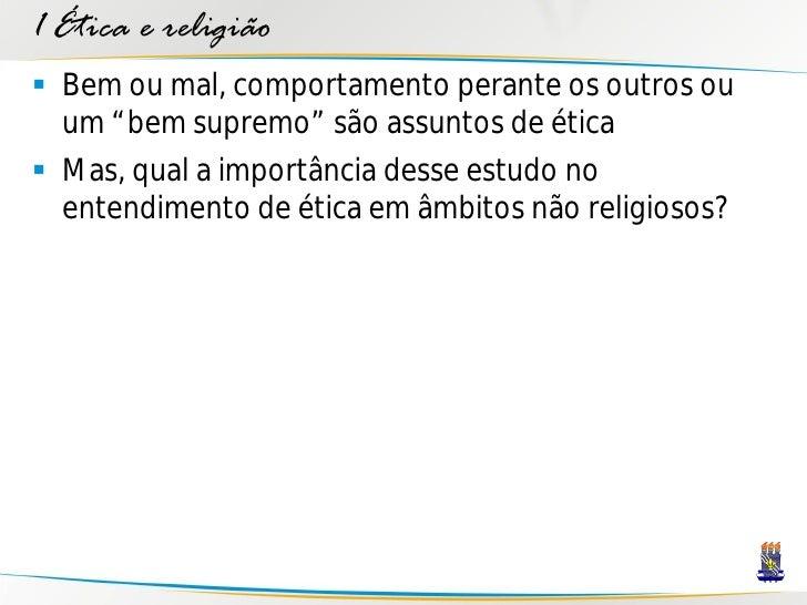 """1 Ética e religião  Bem ou mal, comportamento perante os outros ou   um """"bem supremo"""" são assuntos de ética  Mas, qual a..."""