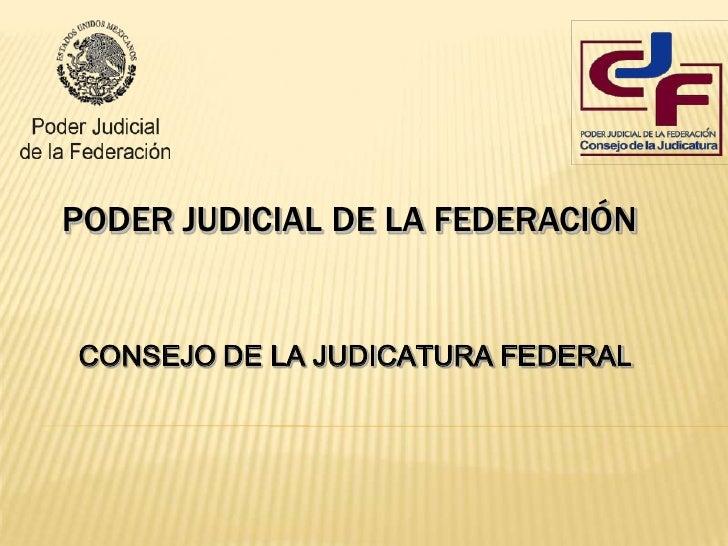 PODER JUDICIAL DE LA FEDERACIÓN   CONSEJO DE LA JUDICATURA FEDERAL