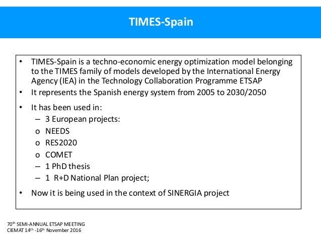 70th SEMI-ANNUAL ETSAP MEETING CIEMAT 14th -16th November 2016 TIMES-Spain • TIMES-Spain is a techno-economic energy optim...