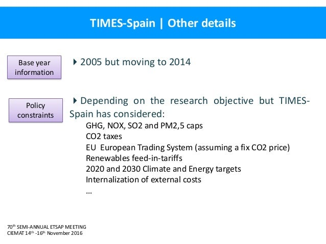 70th SEMI-ANNUAL ETSAP MEETING CIEMAT 14th -16th November 2016 TIMES-Spain   Other details 2005 but moving to 2014 Depen...